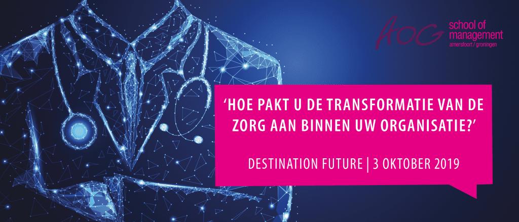 Destination Future - Hoe pakt u de transformatie van de zorg aan binnen uw organisatie?